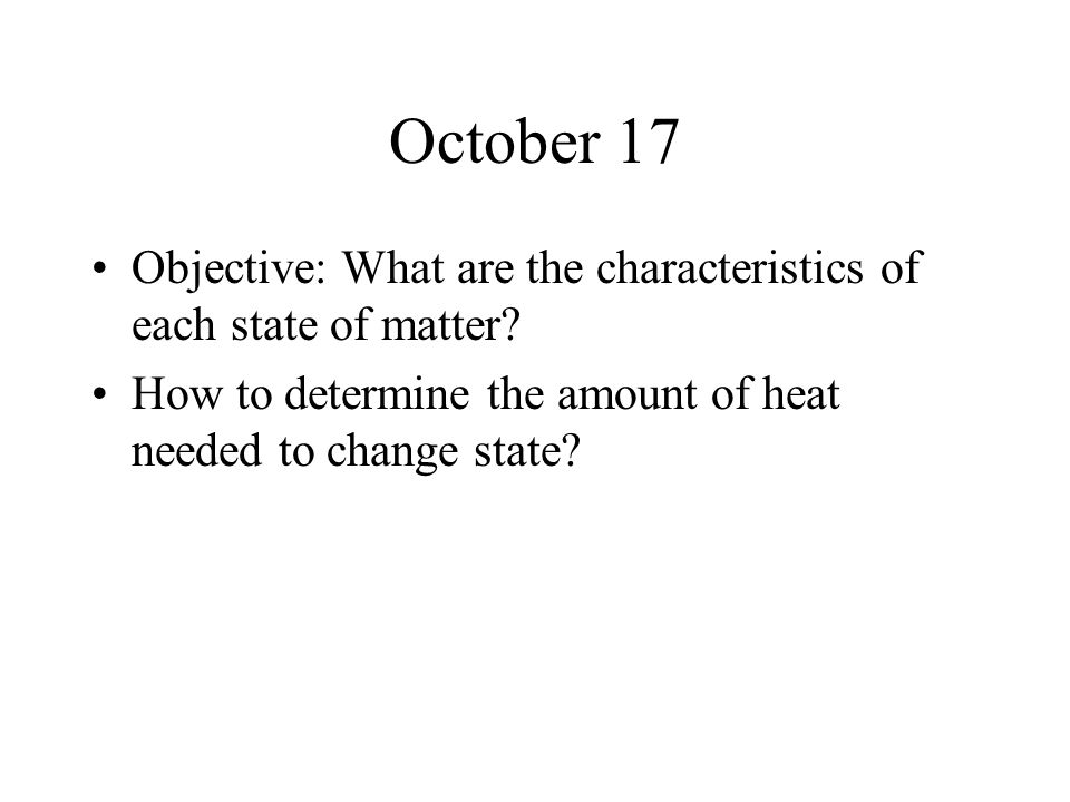 October 17 Objective: What are the characteristics of each state of matter.