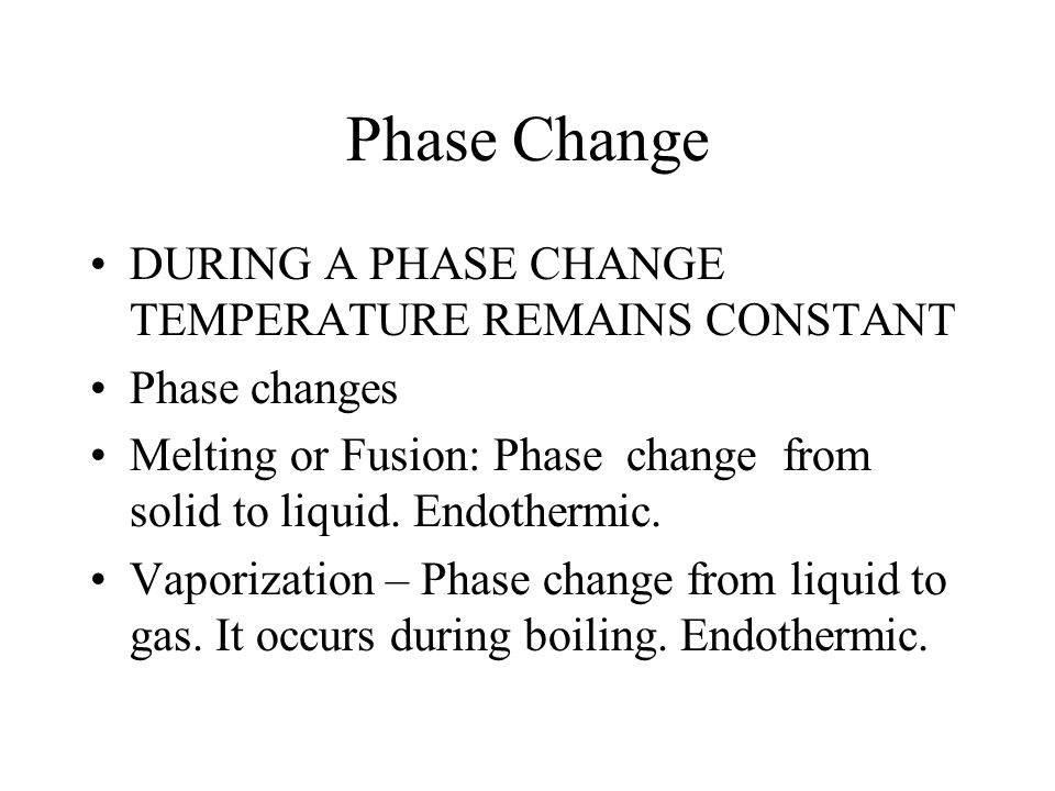 Phase Change DURING A PHASE CHANGE TEMPERATURE REMAINS CONSTANT
