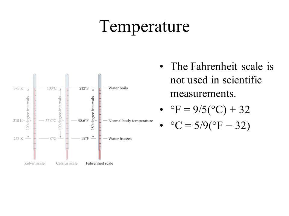 Temperature The Fahrenheit scale is not used in scientific measurements.