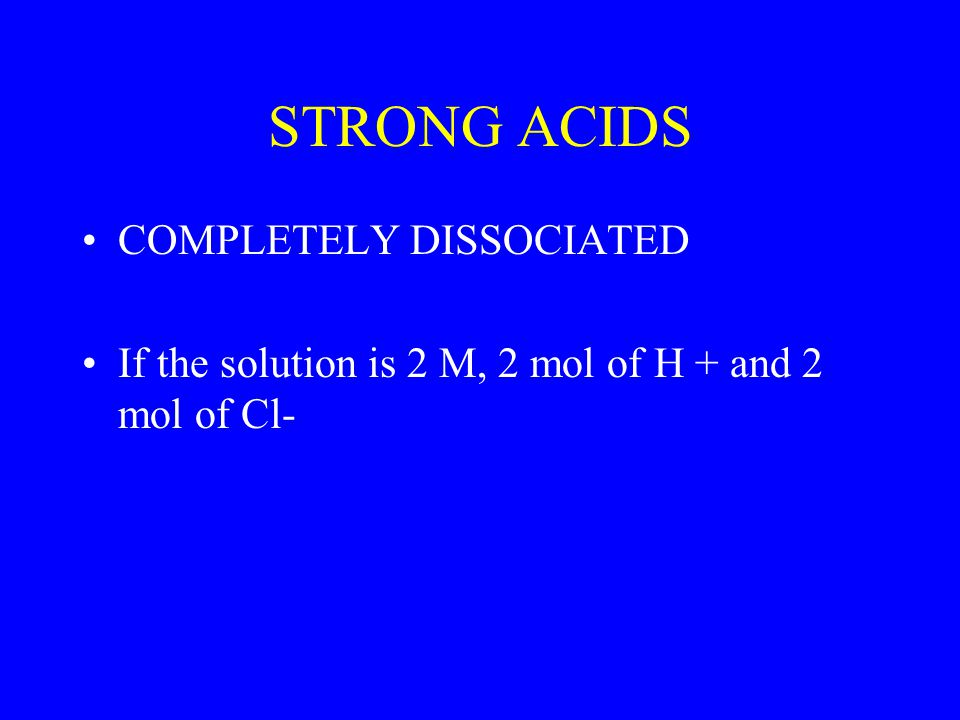 STRONG ACIDS COMPLETELY DISSOCIATED