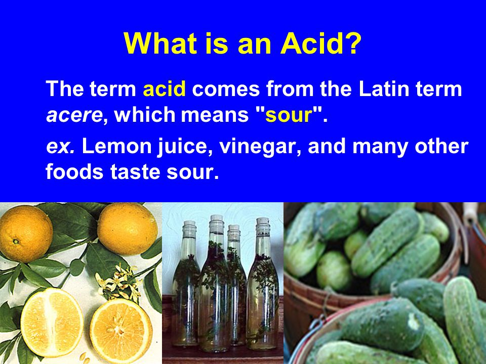What is an Acid. The term acid comes from the Latin term acere, which means sour .