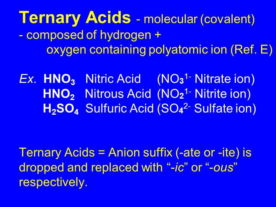 Ternary Acids - molecular (covalent) - composed of hydrogen +