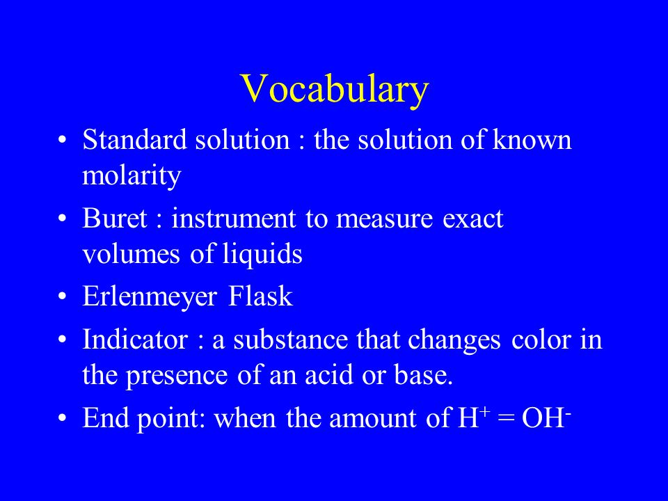 Vocabulary Standard solution : the solution of known molarity