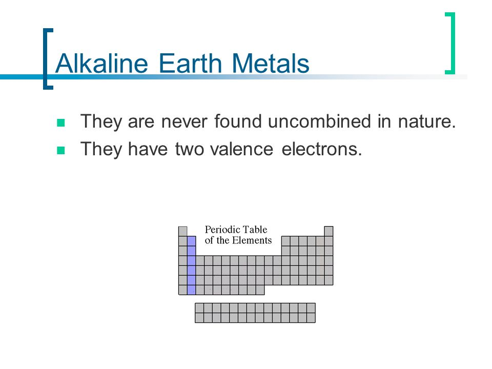 Alkaline Earth Metals They are never found uncombined in nature.