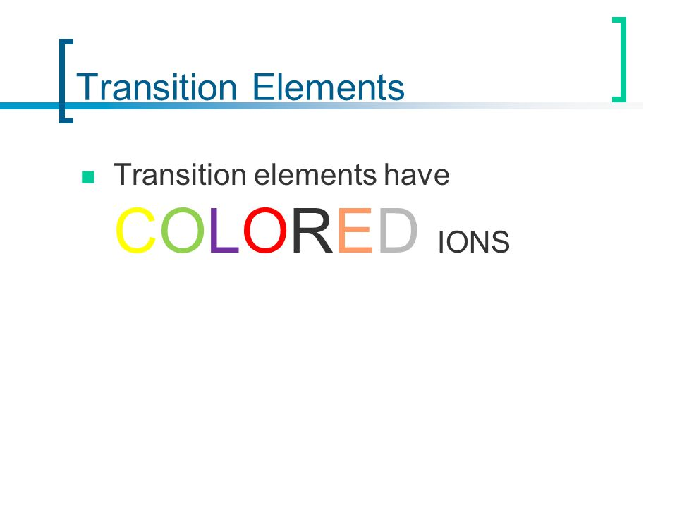 Transition Elements Transition elements have COLORED IONS