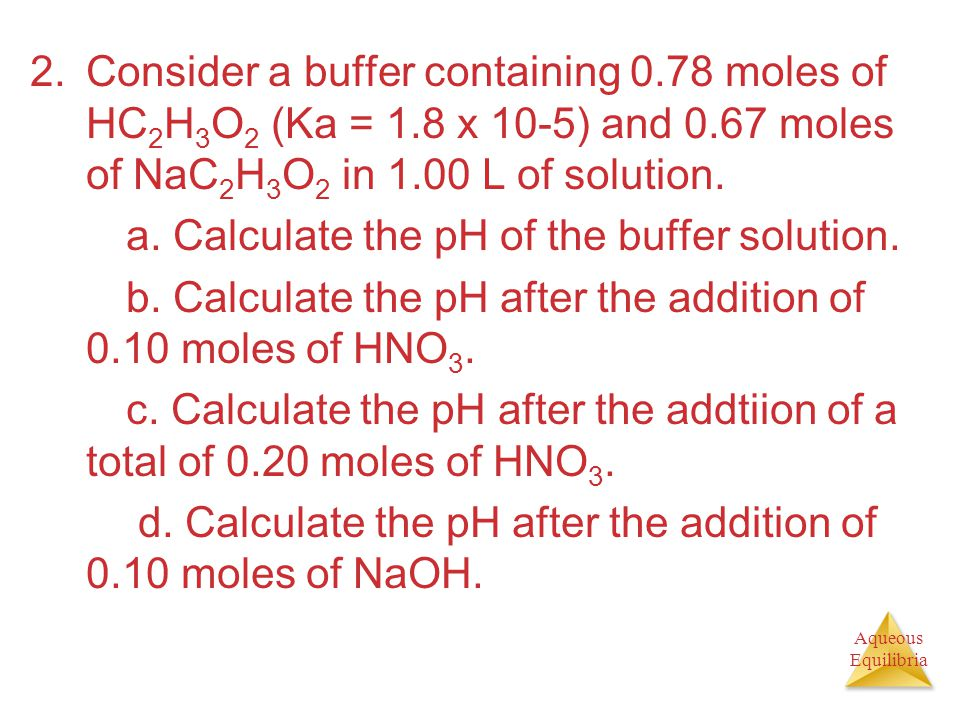 Consider a buffer containing 0. 78 moles of HC2H3O2 (Ka = 1