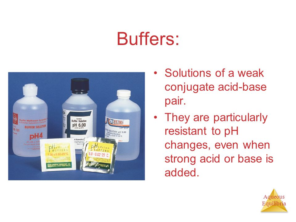 Buffers: Solutions of a weak conjugate acid-base pair.