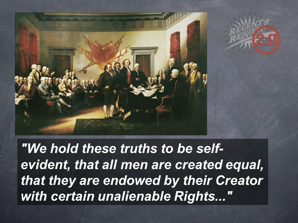 We hold these truths to be self-evident, that all men are created equal, that they are endowed by their Creator with certain unalienable Rights...