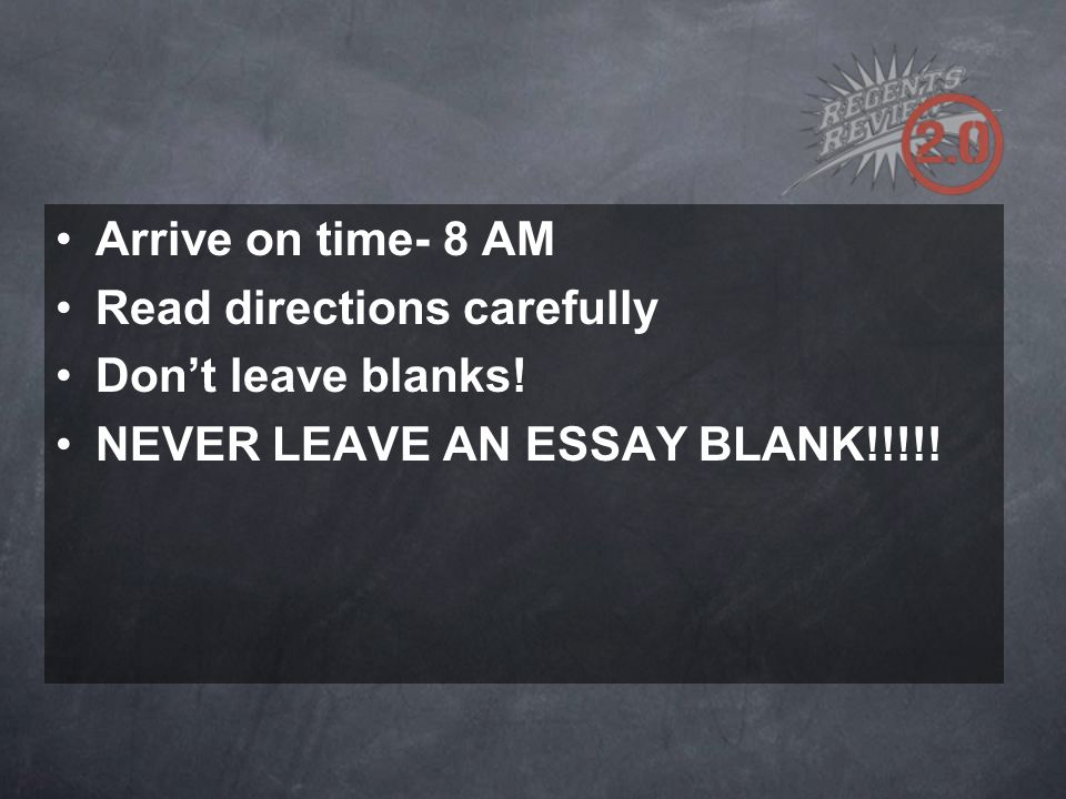 Arrive on time- 8 AM Read directions carefully Don't leave blanks! NEVER LEAVE AN ESSAY BLANK!!!!!