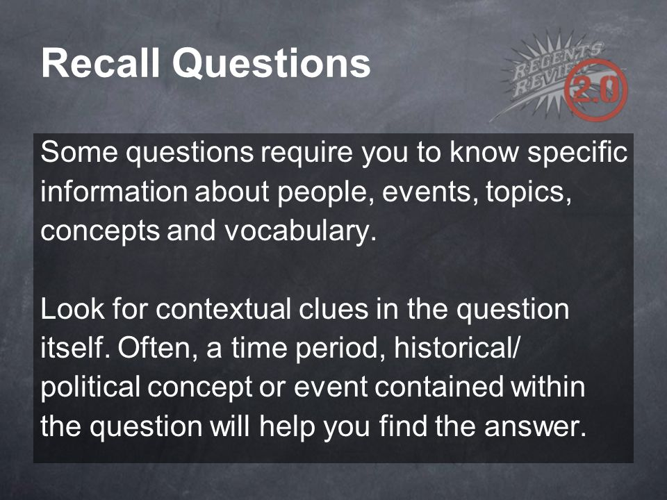 Recall Questions Some questions require you to know specific
