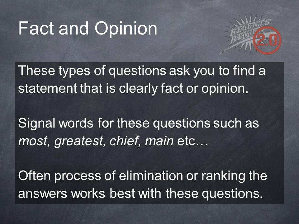 Fact and Opinion These types of questions ask you to find a