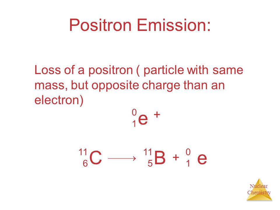 e + C B e Positron Emission: