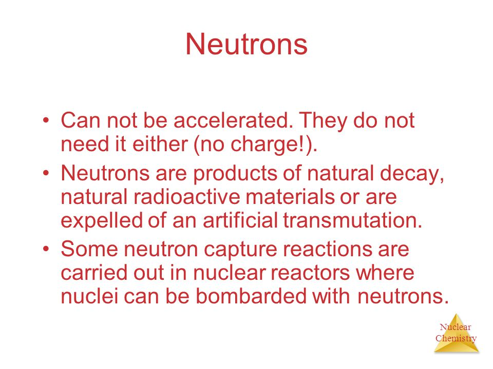 Neutrons Can not be accelerated. They do not need it either (no charge!).