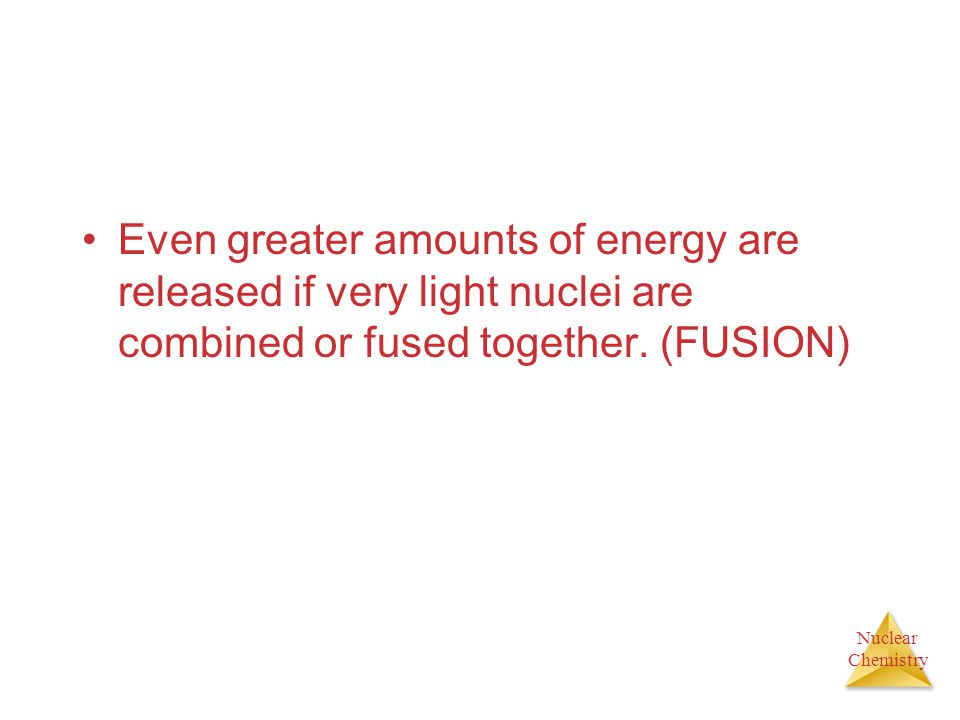 Even greater amounts of energy are released if very light nuclei are combined or fused together.