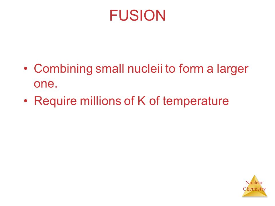 FUSION Combining small nucleii to form a larger one.