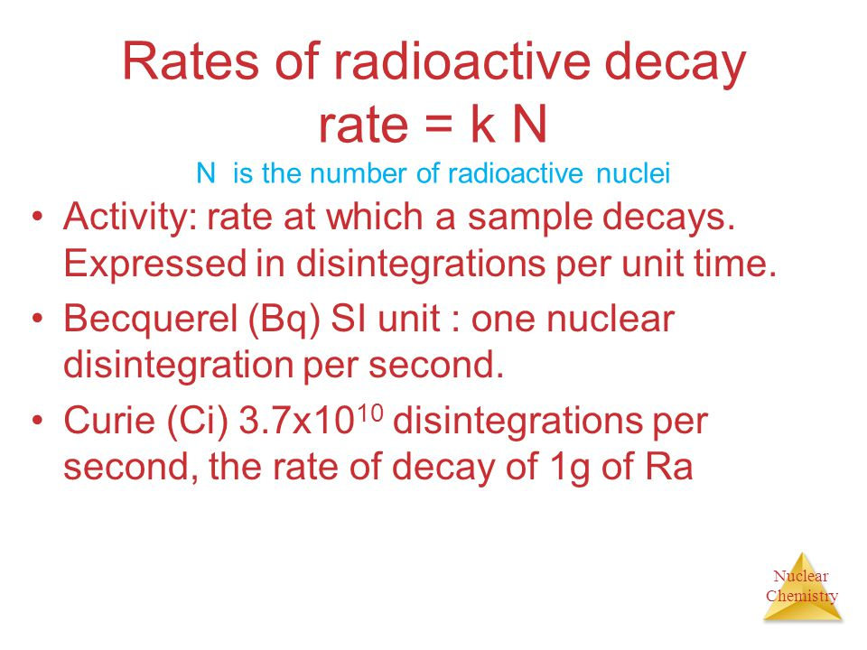 Rates of radioactive decay rate = k N N is the number of radioactive nuclei