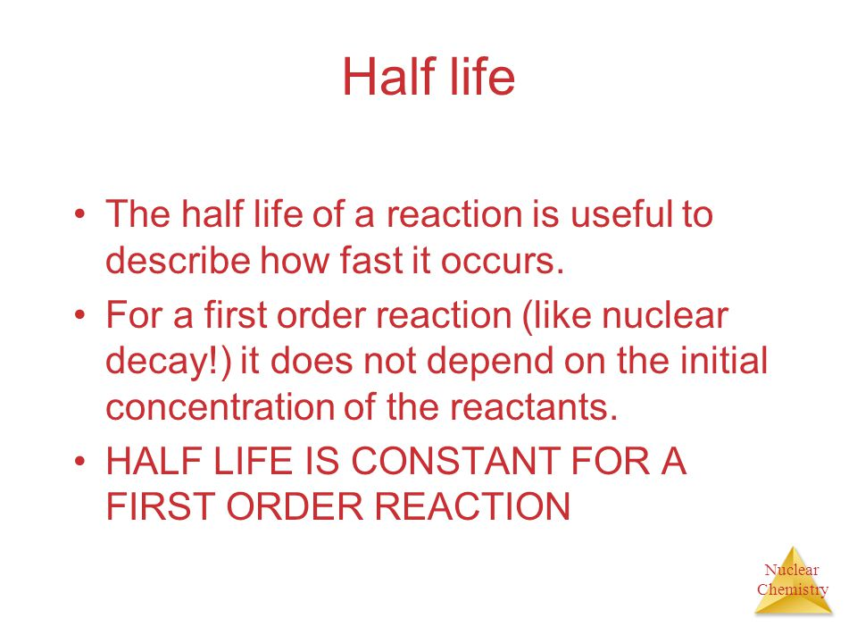 Half life The half life of a reaction is useful to describe how fast it occurs.