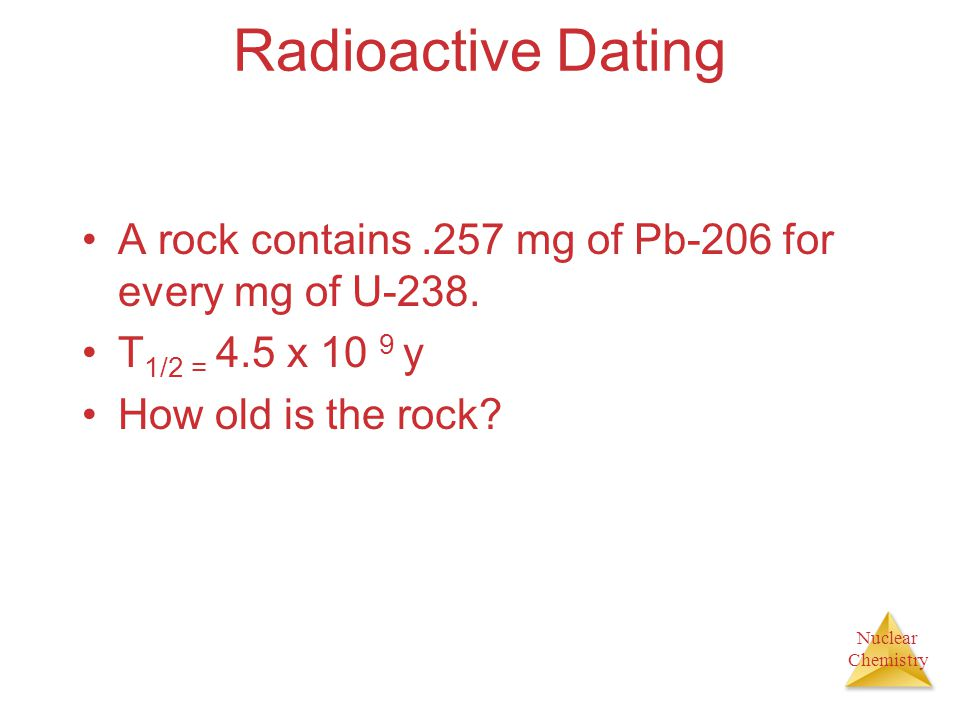 Radioactive Dating A rock contains .257 mg of Pb-206 for every mg of U-238.