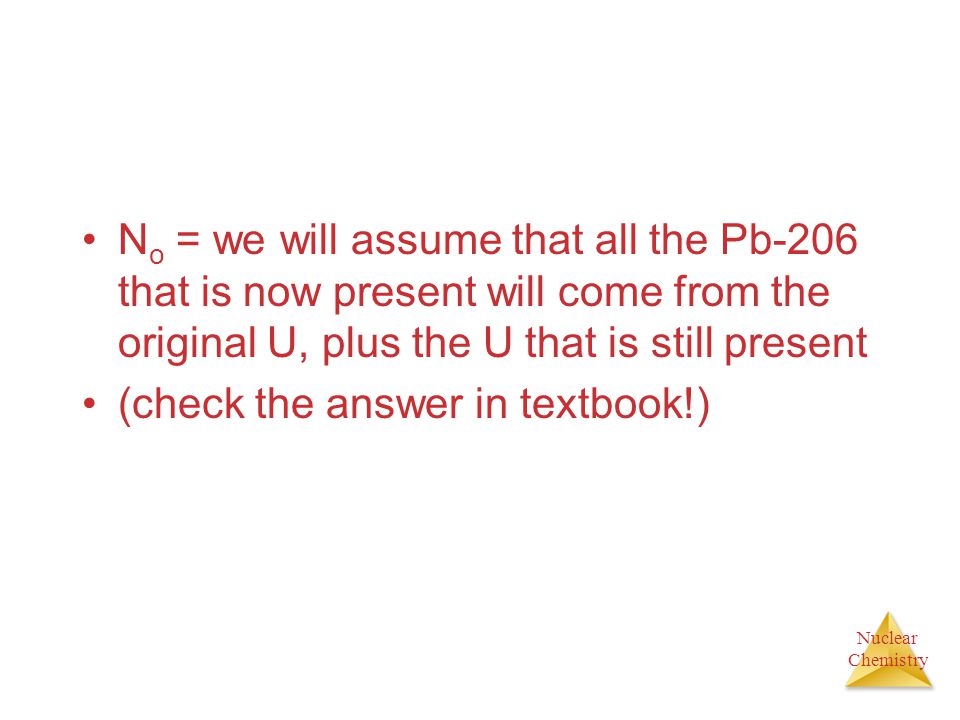 No = we will assume that all the Pb-206 that is now present will come from the original U, plus the U that is still present