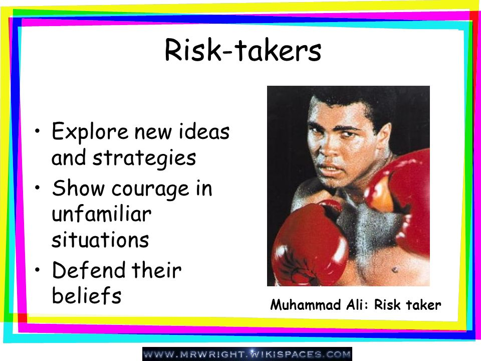Risk-takers Explore new ideas and strategies