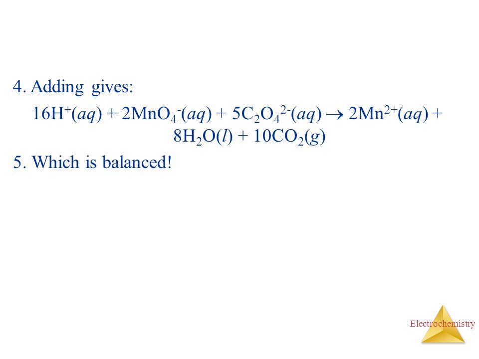 16H+(aq) + 2MnO4-(aq) + 5C2O42-(aq)  2Mn2+(aq) + 8H2O(l) + 10CO2(g)