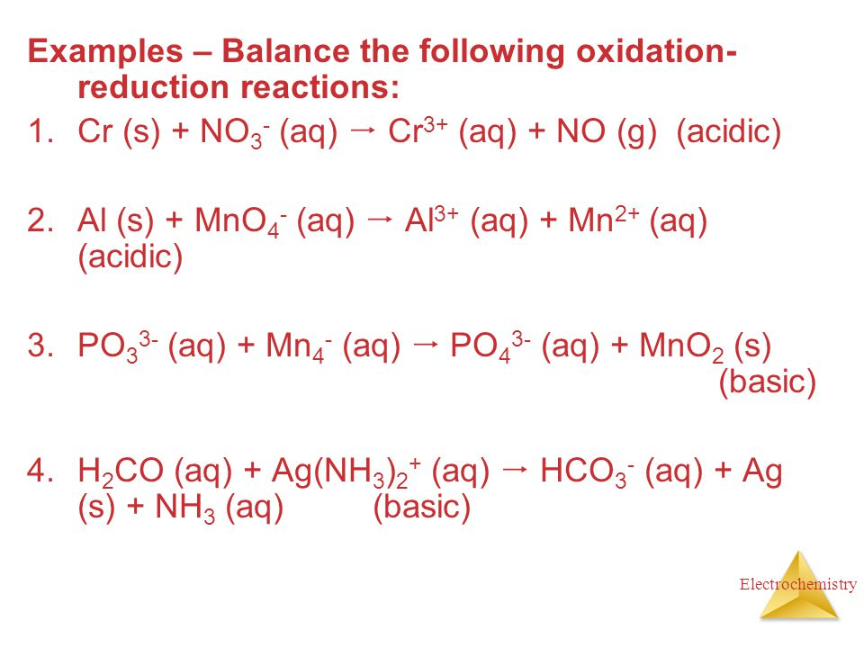 Examples – Balance the following oxidation-reduction reactions: