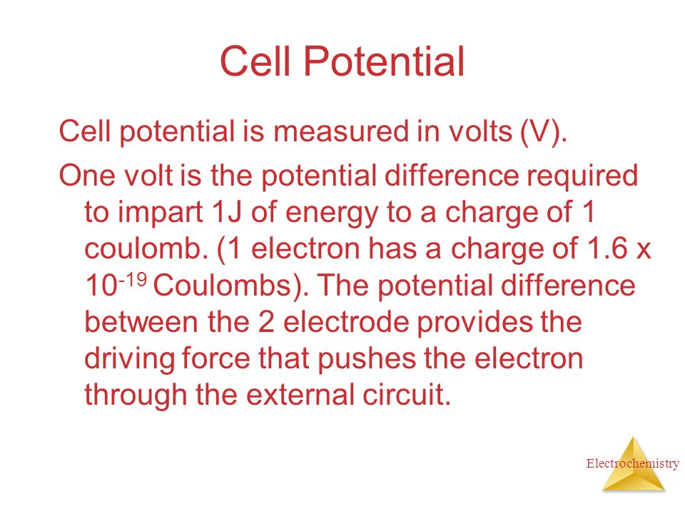 Cell Potential Cell potential is measured in volts (V).