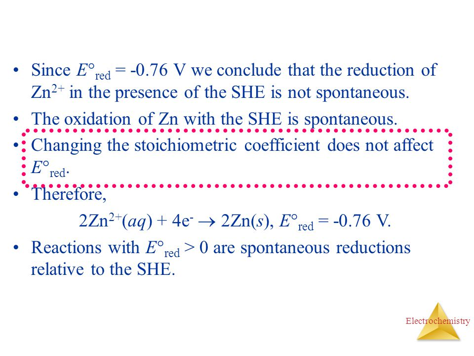 2Zn2+(aq) + 4e-  2Zn(s), Ered = -0.76 V.