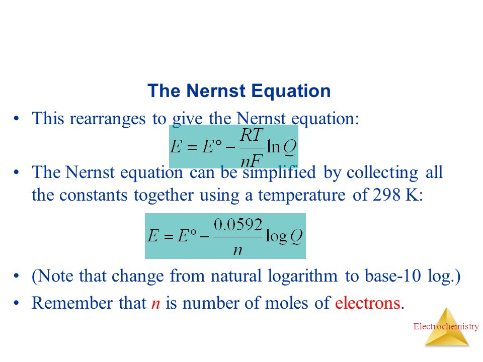 The Nernst Equation This rearranges to give the Nernst equation: