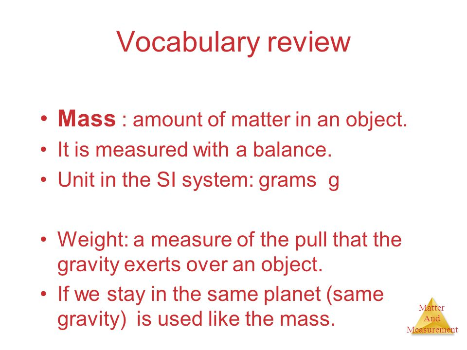Vocabulary review Mass : amount of matter in an object.