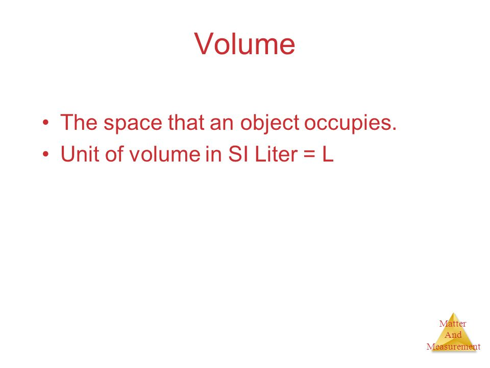 Volume The space that an object occupies.