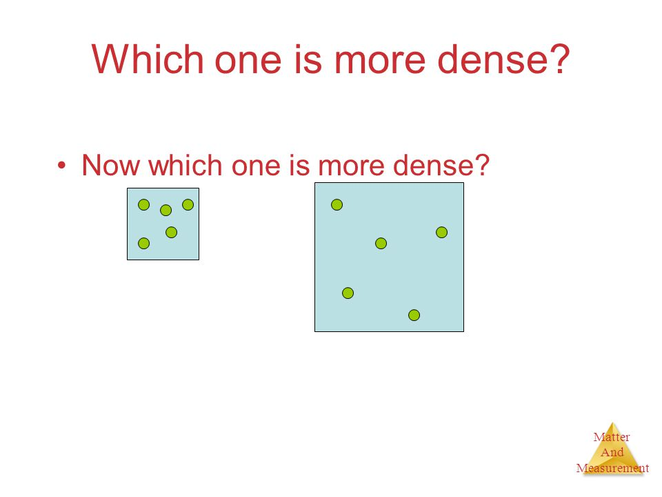 Which one is more dense Now which one is more dense