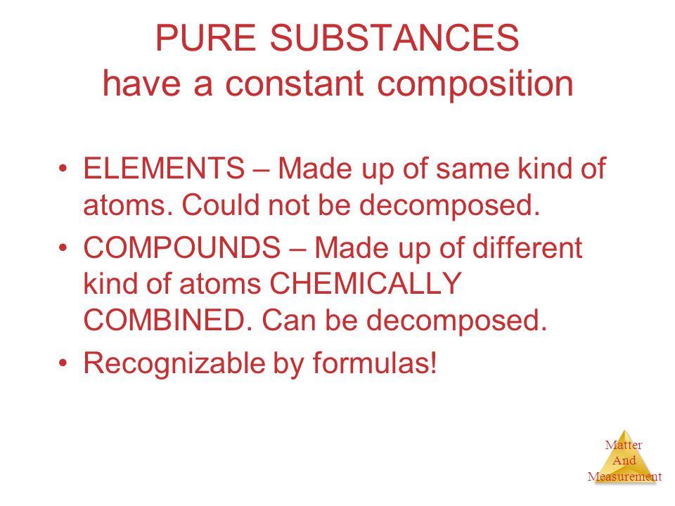 PURE SUBSTANCES have a constant composition
