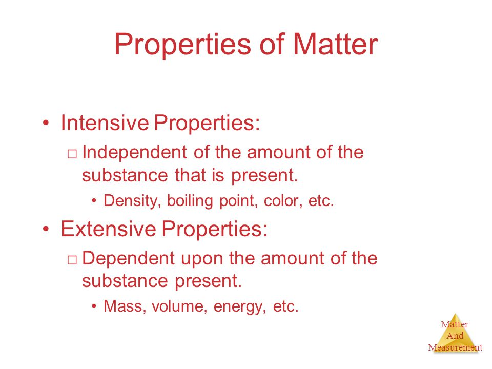 Properties of Matter Intensive Properties: Extensive Properties: