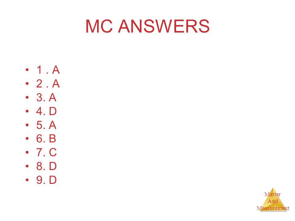 MC ANSWERS 1 . A 2 . A 3. A 4. D 5. A 6. B 7. C 8. D 9. D