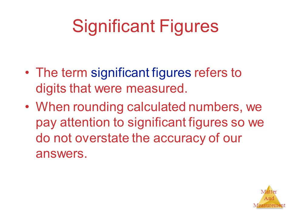 Significant Figures The term significant figures refers to digits that were measured.