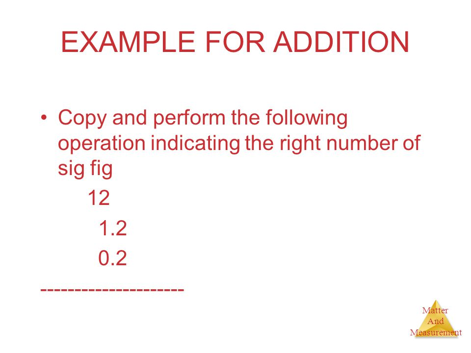 EXAMPLE FOR ADDITION Copy and perform the following operation indicating the right number of sig fig.