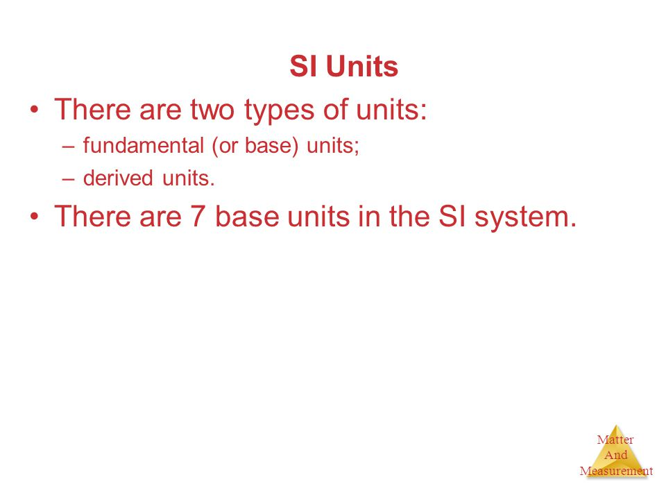 There are two types of units: