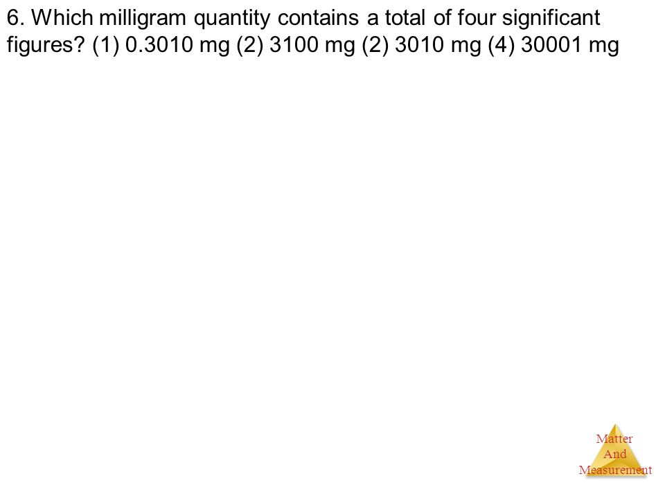 6. Which milligram quantity contains a total of four significant