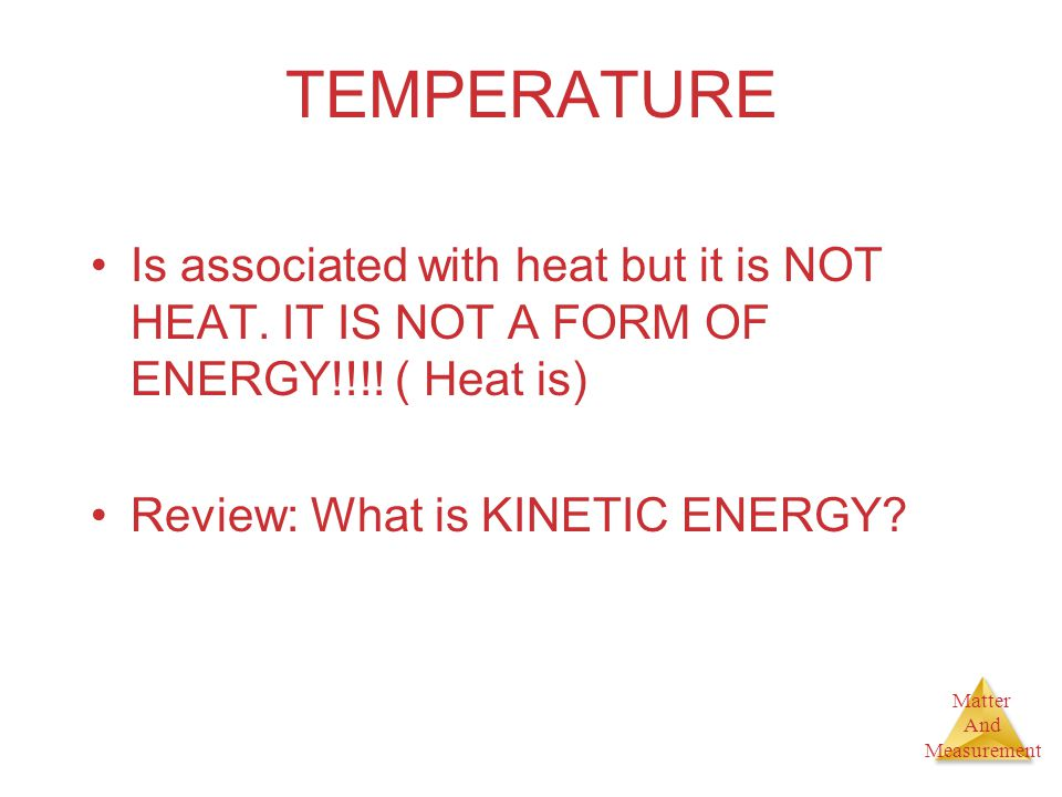 TEMPERATURE Is associated with heat but it is NOT HEAT.