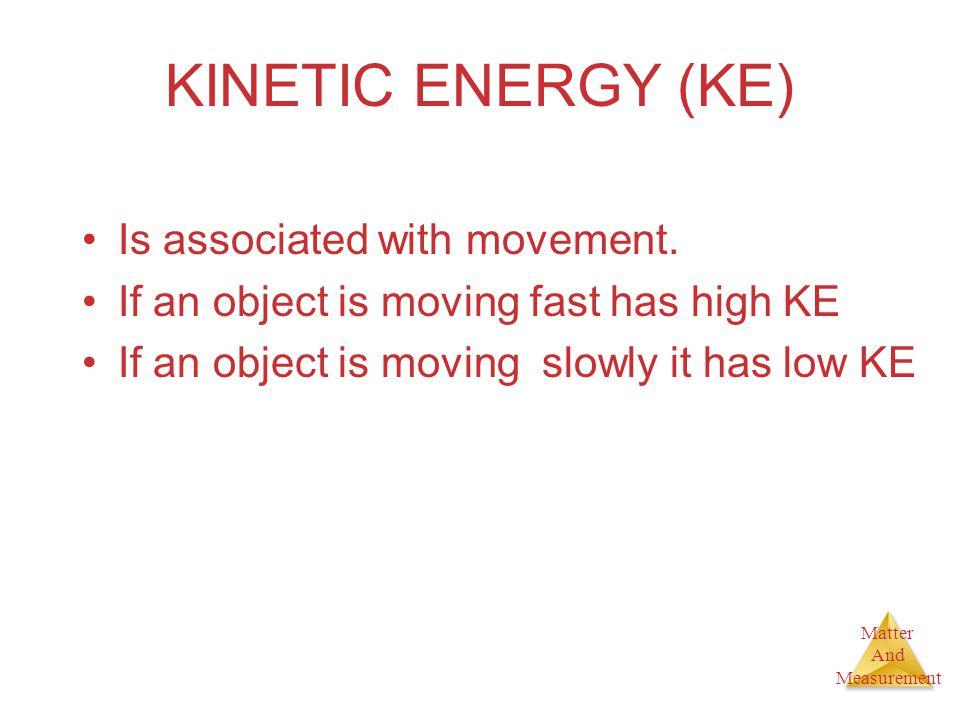 KINETIC ENERGY (KE) Is associated with movement.