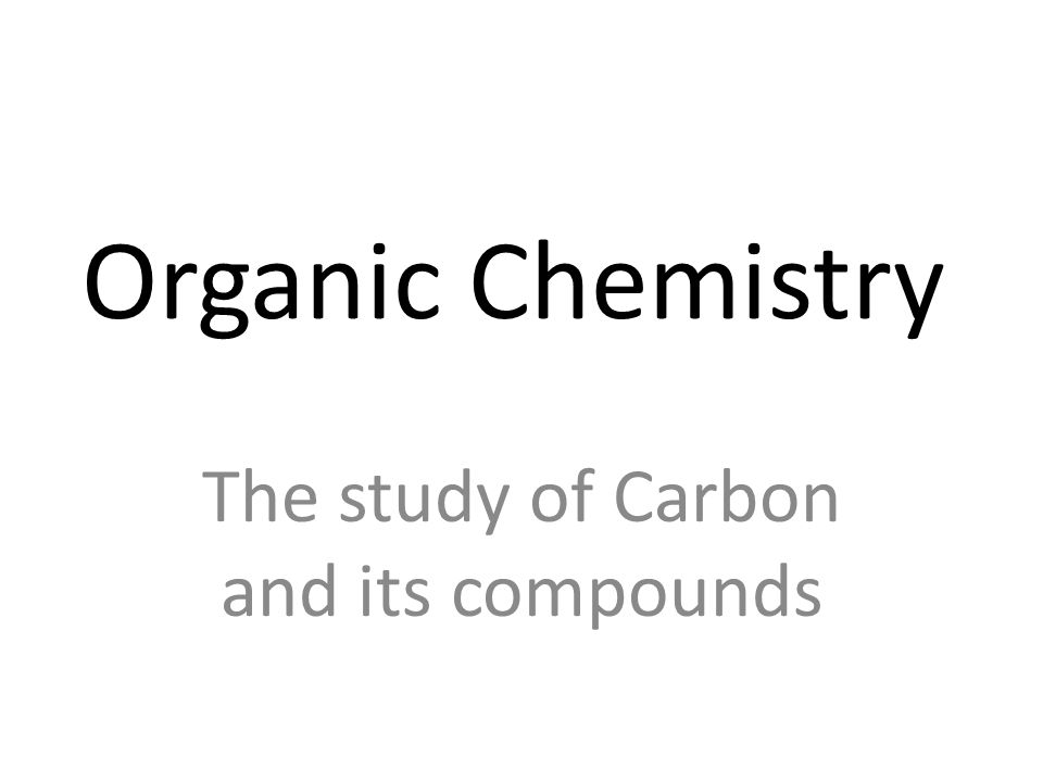 The study of Carbon and its compounds