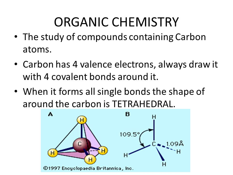 ORGANIC CHEMISTRY The study of compounds containing Carbon atoms.