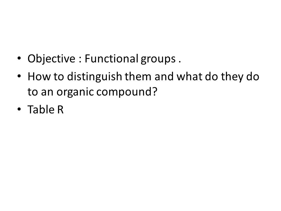 Objective : Functional groups .