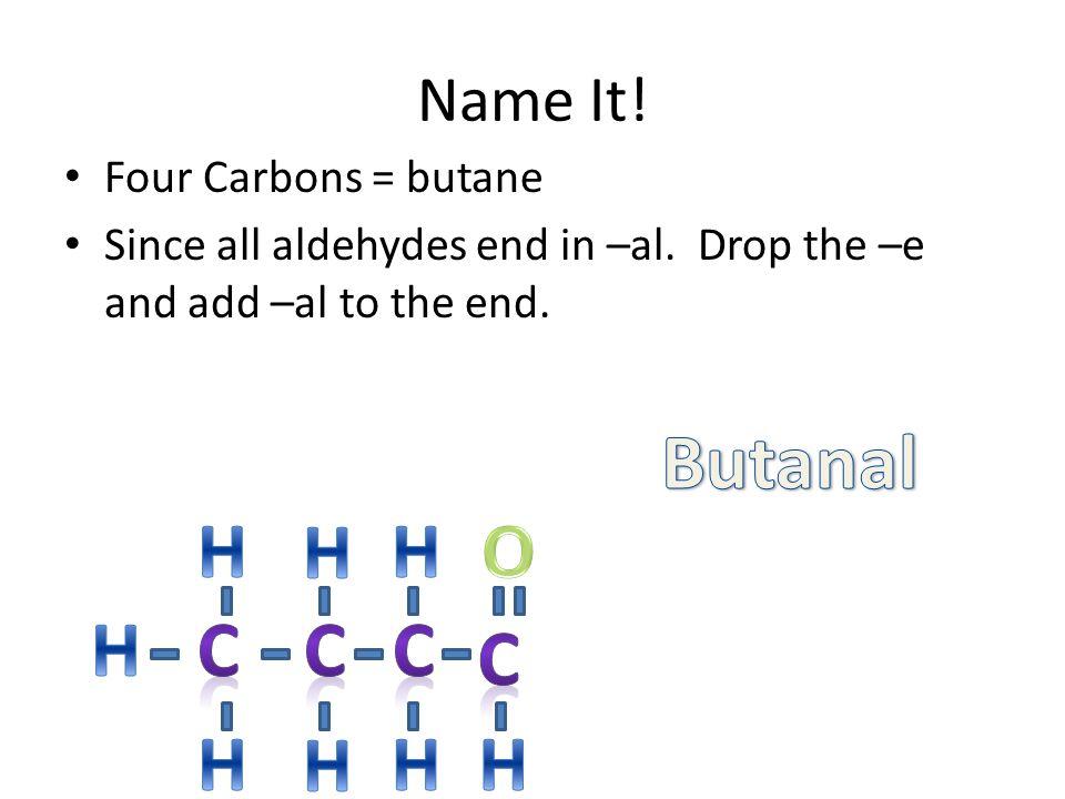 Butanal H H H O H C C C C H H H H