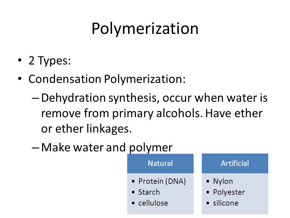 Polymerization 2 Types: Condensation Polymerization: