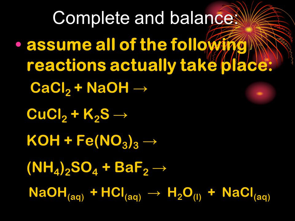 Complete and balance: assume all of the following reactions actually take place: CaCl2 + NaOH → CuCl2 + K2S →