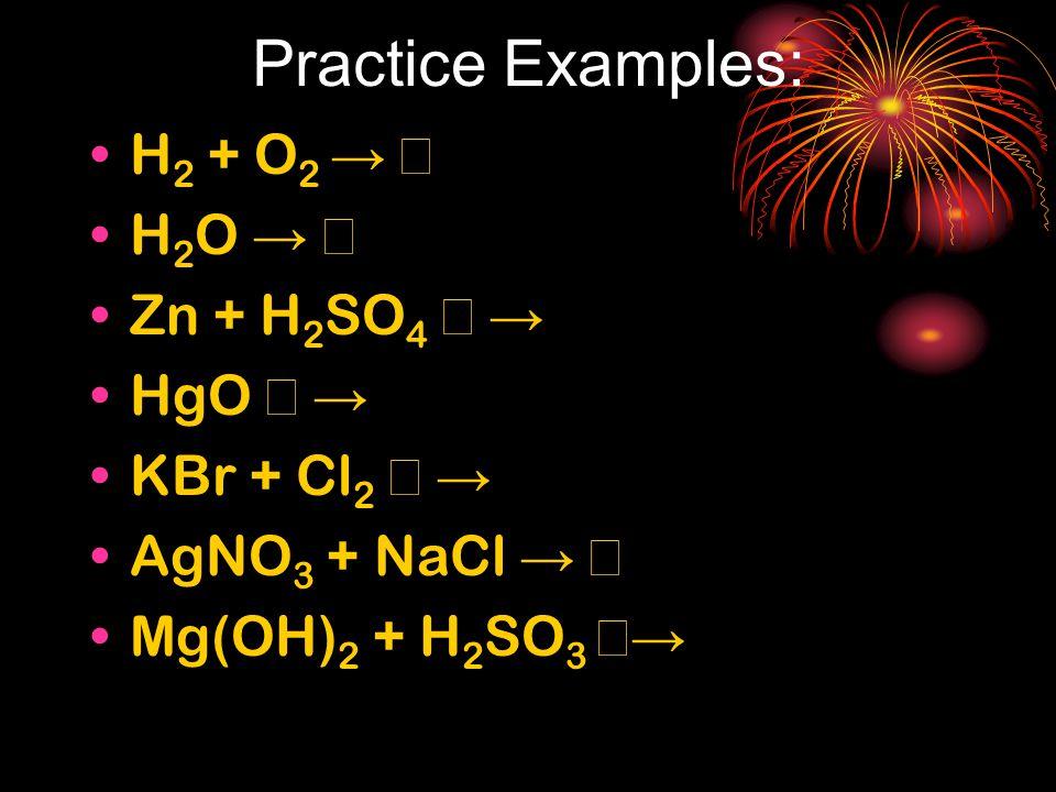 Practice Examples: H2 + O2 → → H2O → → Zn + H2SO4 → → HgO → →