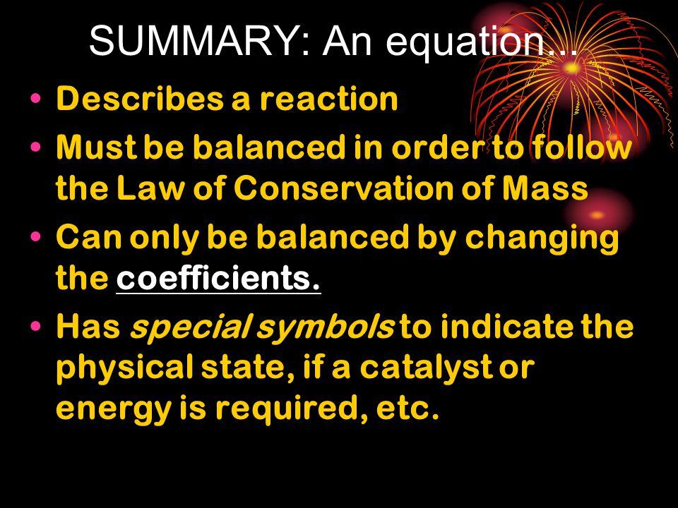 SUMMARY: An equation... Describes a reaction