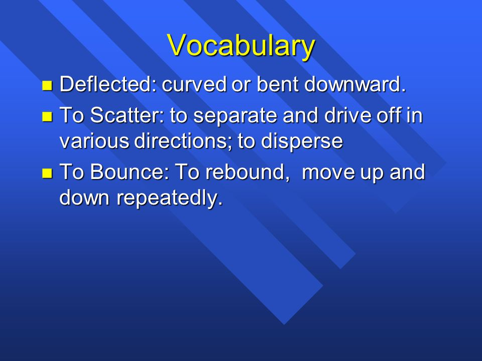 Vocabulary Deflected: curved or bent downward.